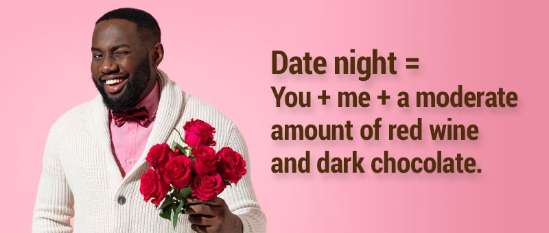 Date night = you + me + a moderate amount of red wine and dark chocolate