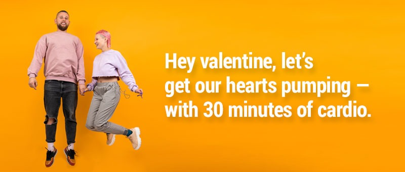Hey valentine, let's get our hearts pumping — with 30 minutes of cardio.